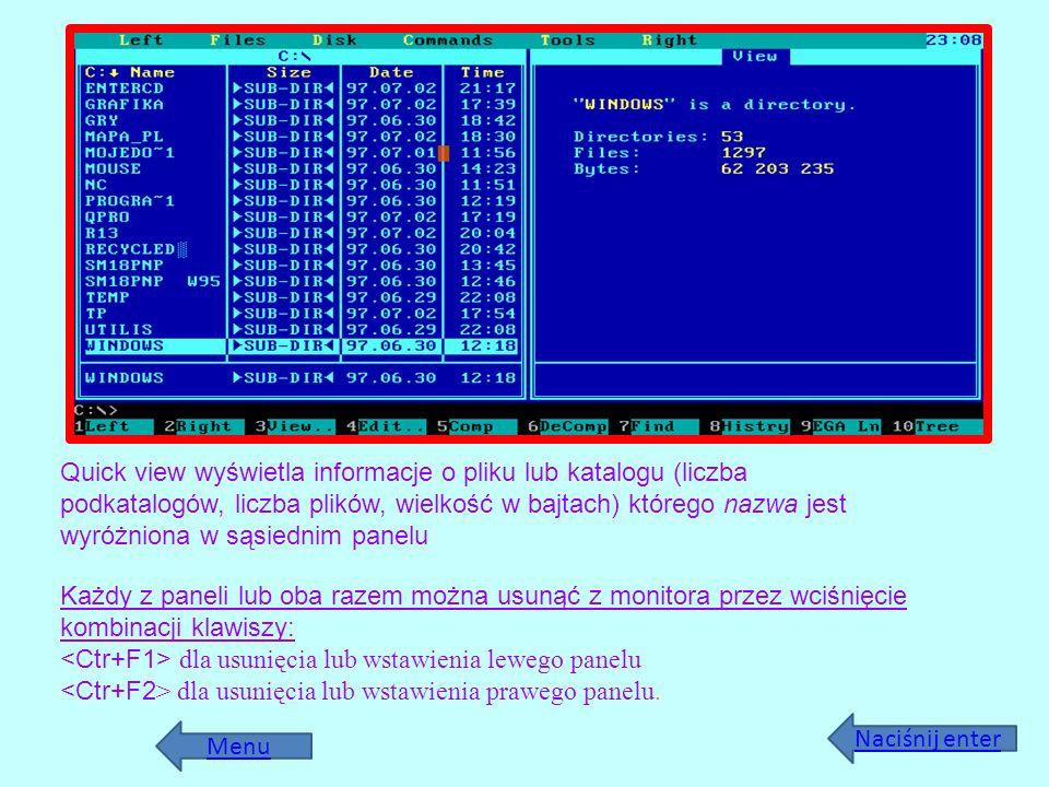 Quick view wyświetla informacje o pliku lub katalogu (liczba podkatalogów, liczba plików, wielkość w bajtach) którego nazwa jest wyróżniona w sąsiednim panelu