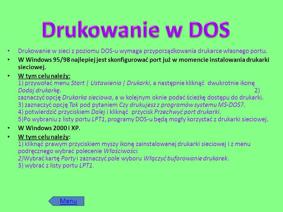 Drukowanie w DOS Drukowanie w sieci z poziomu DOS-u wymaga przyporządkowania drukarce własnego portu.