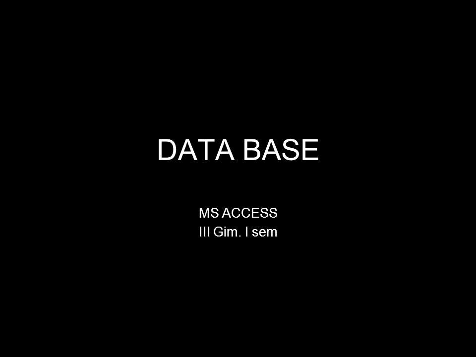 DATA BASE MS ACCESS III Gim. I sem