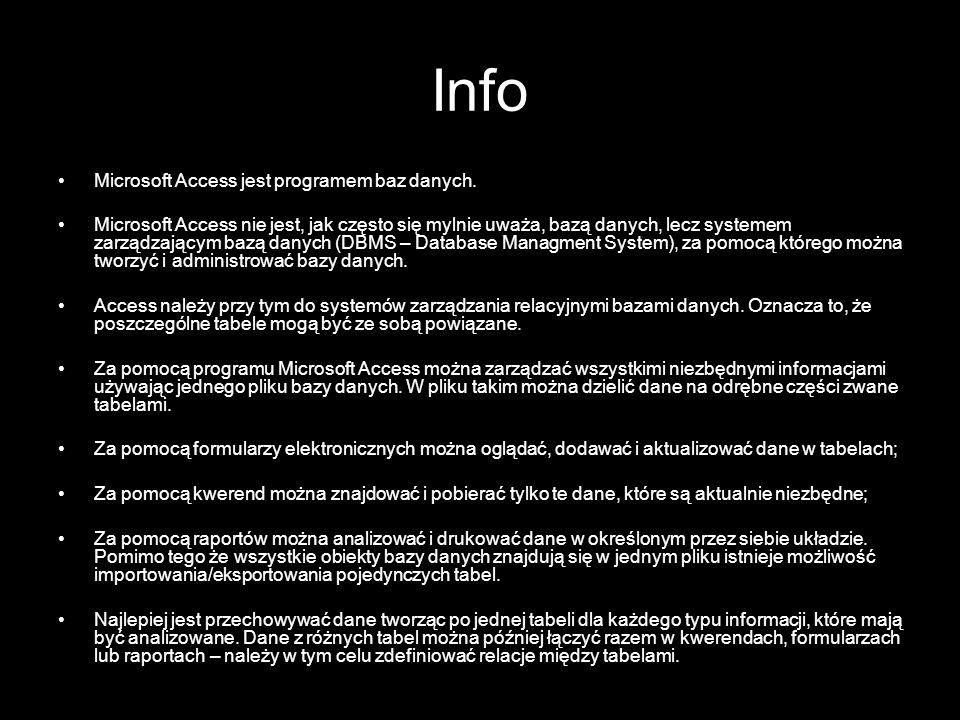 Info Microsoft Access jest programem baz danych.