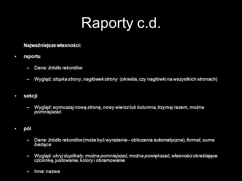 Raporty c.d. Najważniejsze własności: raportu Dane: źródło rekordów