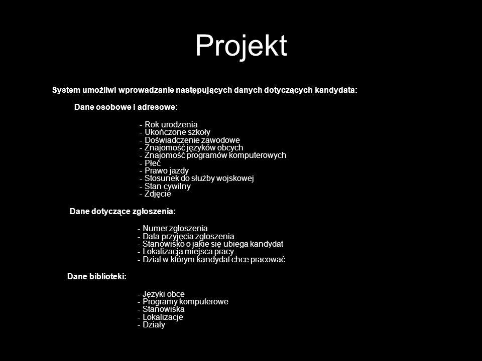 Projekt System umożliwi wprowadzanie następujących danych dotyczących kandydata: Dane osobowe i adresowe: