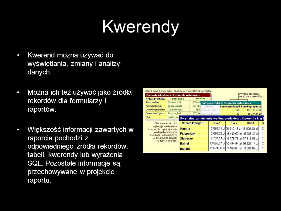 Kwerendy Kwerend można używać do wyświetlania, zmiany i analizy danych. Można ich też używać jako źródła rekordów dla formularzy i raportów.