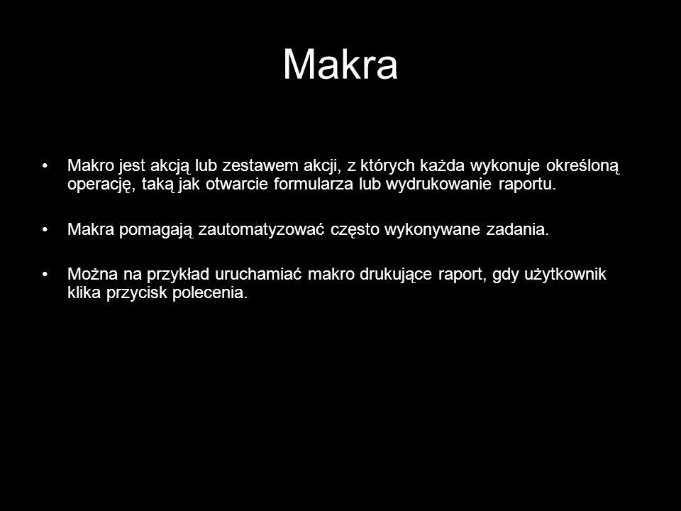 MakraMakro jest akcją lub zestawem akcji, z których każda wykonuje określoną operację, taką jak otwarcie formularza lub wydrukowanie raportu.