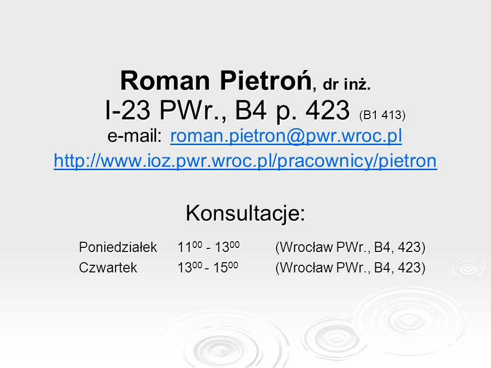 Roman Pietroń, dr inż. I-23 PWr. , B4 p. 423 (B1 413) e-mail: roman