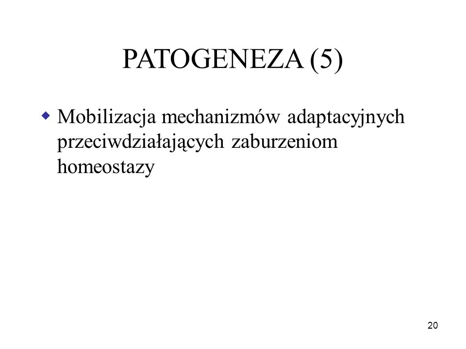 PATOGENEZA (5) Mobilizacja mechanizmów adaptacyjnych przeciwdziałających zaburzeniom homeostazy