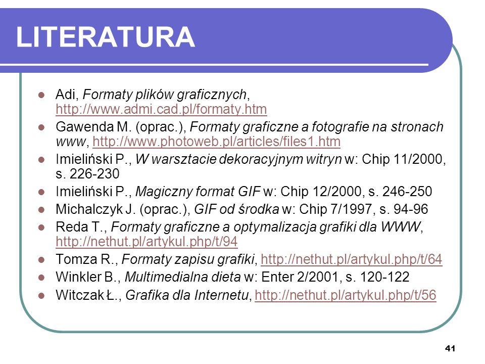 LITERATURA Adi, Formaty plików graficznych, http://www.admi.cad.pl/formaty.htm.