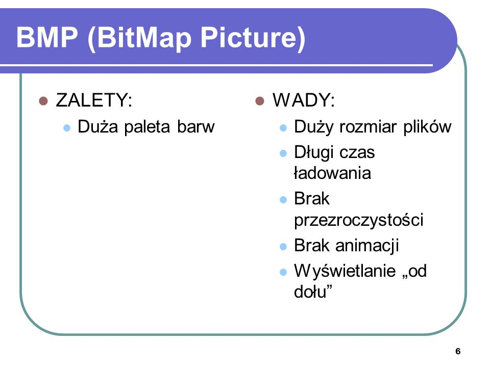 BMP (BitMap Picture) ZALETY: WADY: Duża paleta barw