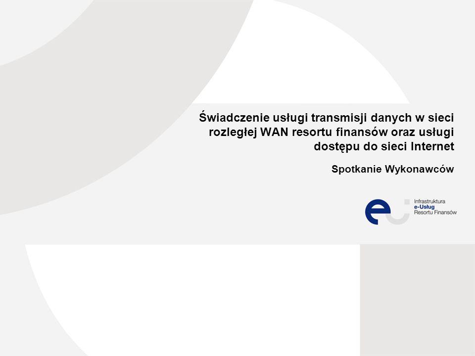 Świadczenie usługi transmisji danych w sieci rozległej WAN resortu finansów oraz usługi dostępu do sieci Internet Spotkanie Wykonawców