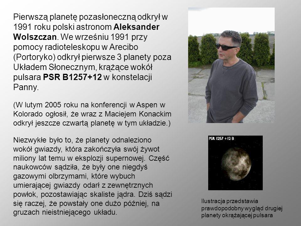 Pierwszą planetę pozasłoneczną odkrył w 1991 roku polski astronom Aleksander Wolszczan. We wrześniu 1991 przy pomocy radioteleskopu w Arecibo (Portoryko) odkrył pierwsze 3 planety poza Układem Słonecznym, krążące wokół pulsara PSR B1257+12 w konstelacji Panny.