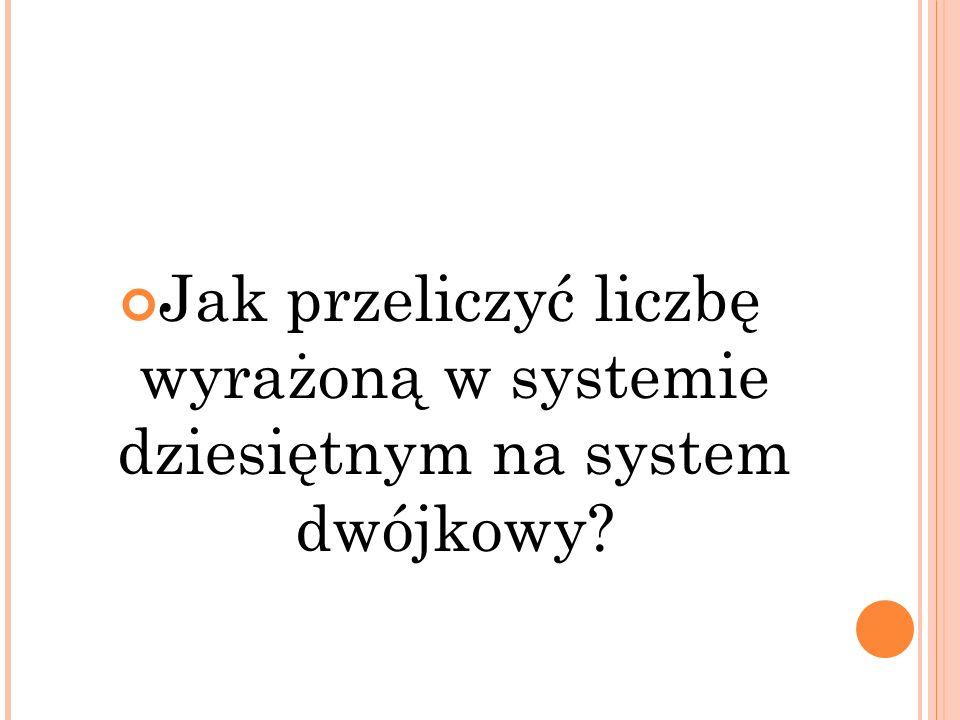 Jak przeliczyć liczbę wyrażoną w systemie dziesiętnym na system dwójkowy