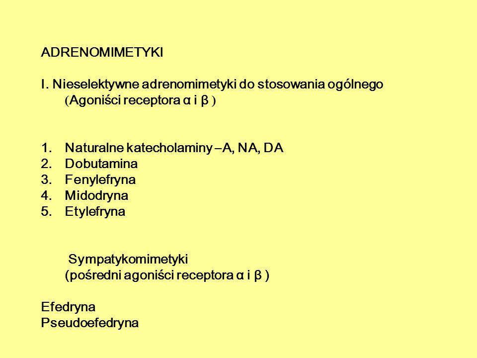 ADRENOMIMETYKI I. Nieselektywne adrenomimetyki do stosowania ogólnego (Agoniści receptora α i β ) Naturalne katecholaminy –A, NA, DA.