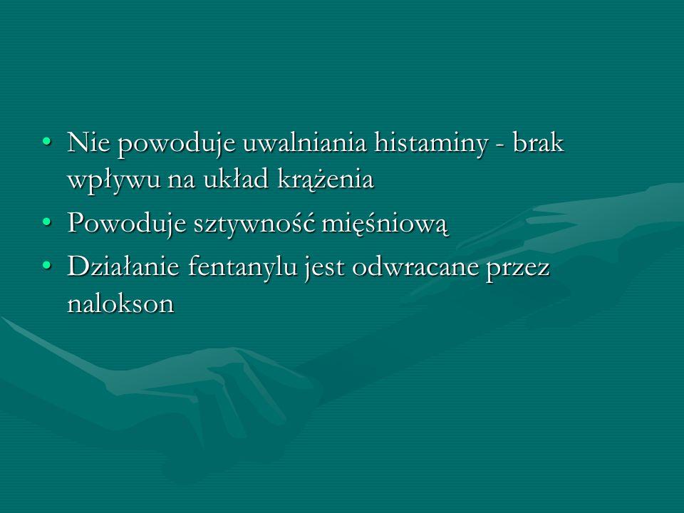 Nie powoduje uwalniania histaminy - brak wpływu na układ krążenia