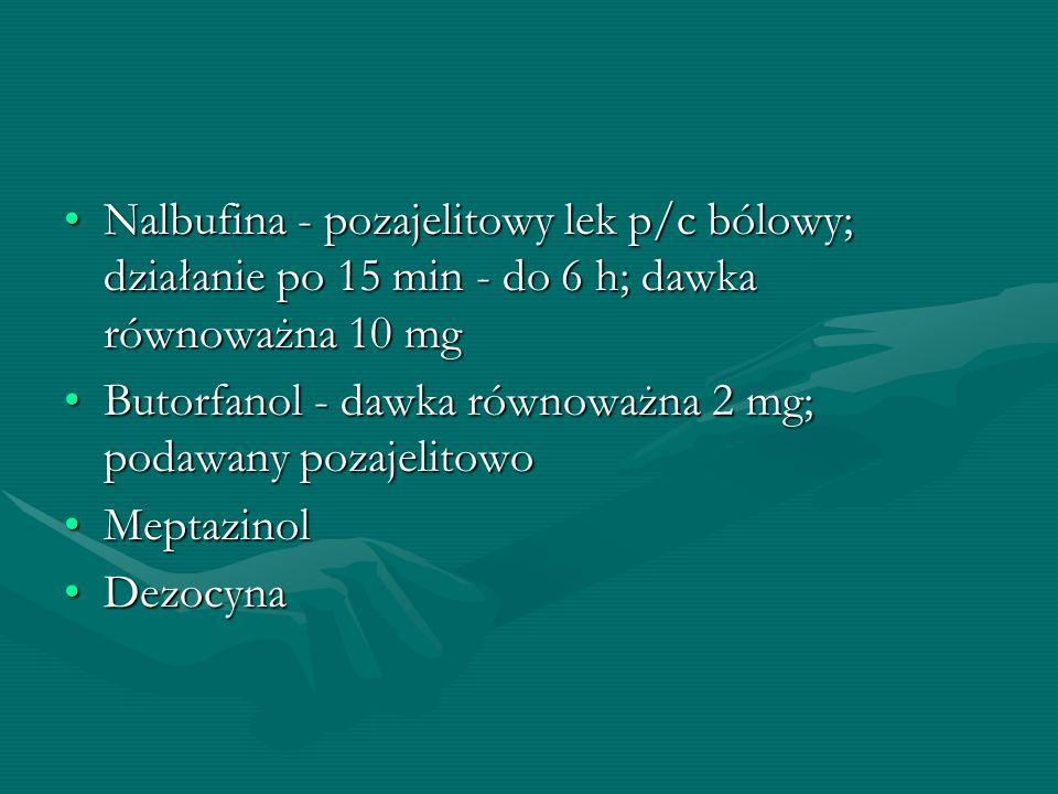 Nalbufina - pozajelitowy lek p/c bólowy; działanie po 15 min - do 6 h; dawka równoważna 10 mg