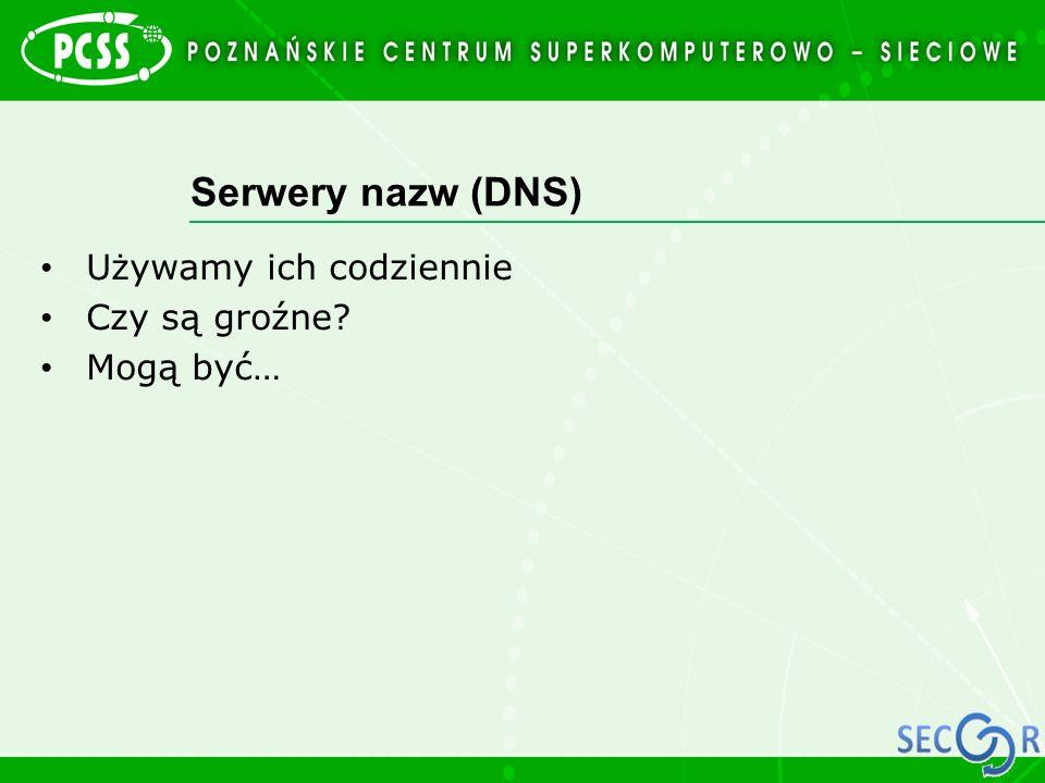 Serwery nazw (DNS) Używamy ich codziennie Czy są groźne Mogą być…