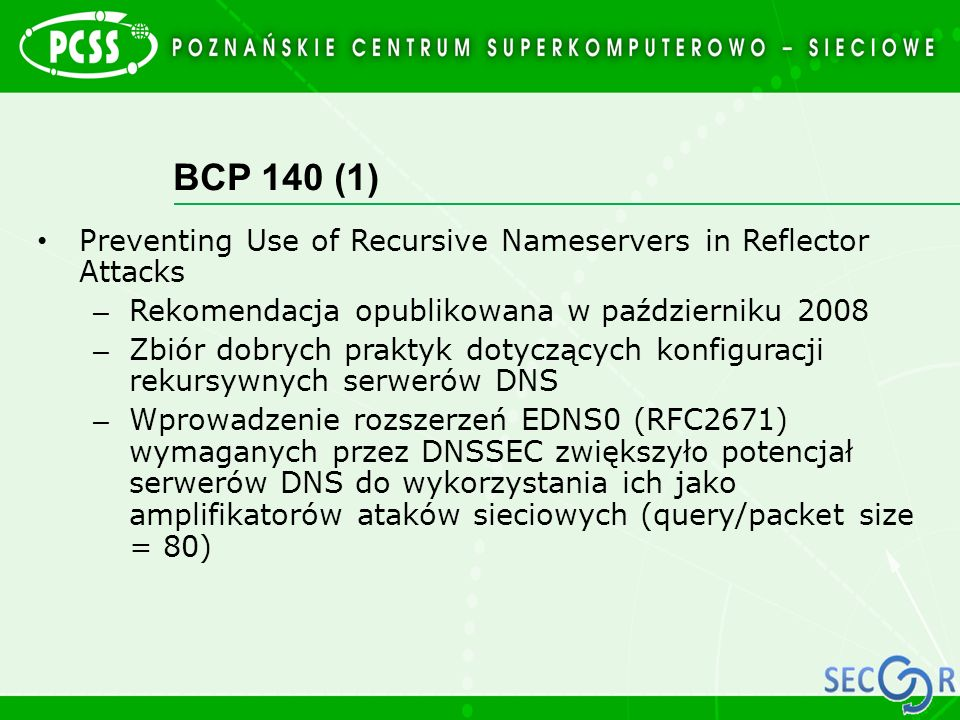 BCP 140 (1) Preventing Use of Recursive Nameservers in Reflector Attacks. Rekomendacja opublikowana w październiku 2008.