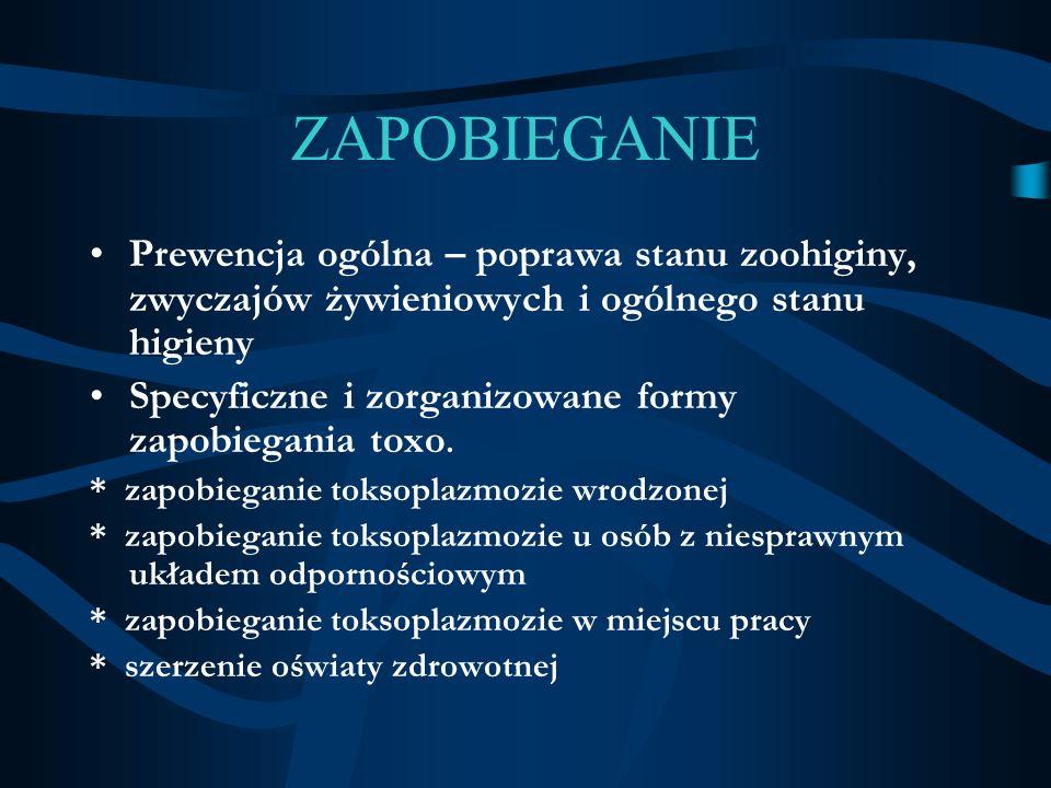 ZAPOBIEGANIE Prewencja ogólna – poprawa stanu zoohiginy, zwyczajów żywieniowych i ogólnego stanu higieny.