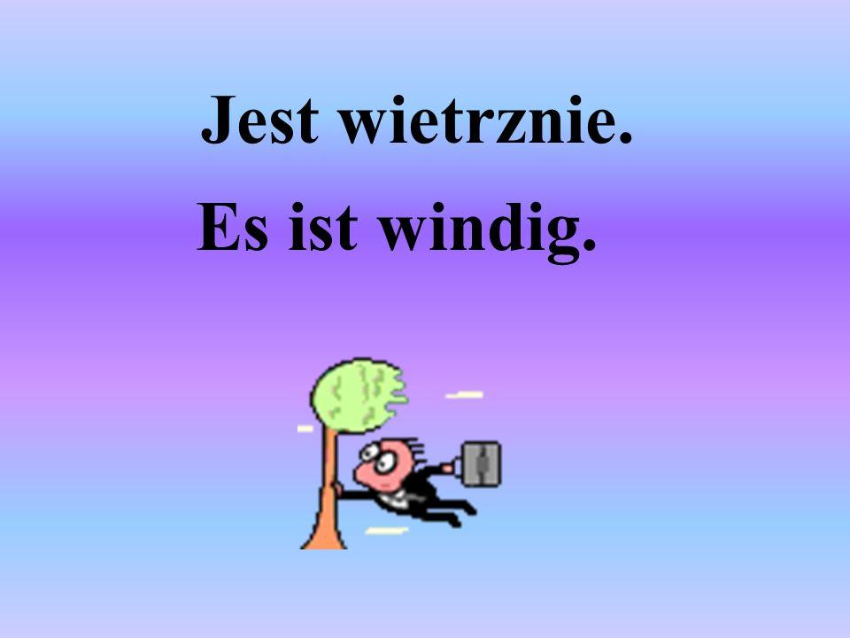 Jest wietrznie. Es ist windig.