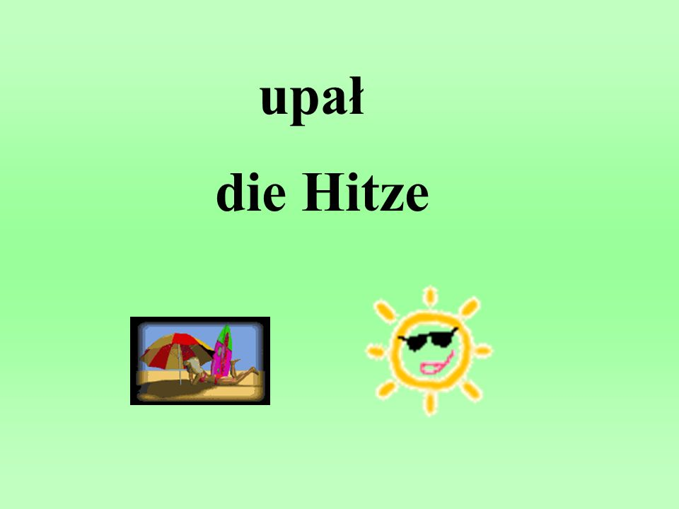 upał die Hitze