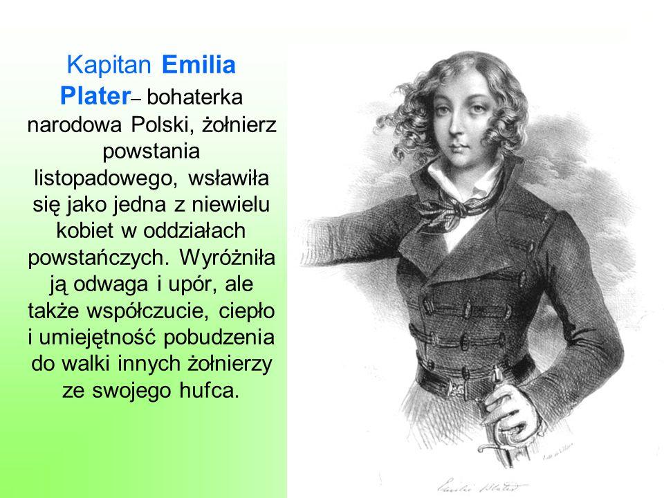 Kapitan Emilia Plater– bohaterka narodowa Polski, żołnierz powstania listopadowego, wsławiła się jako jedna z niewielu kobiet w oddziałach powstańczych.