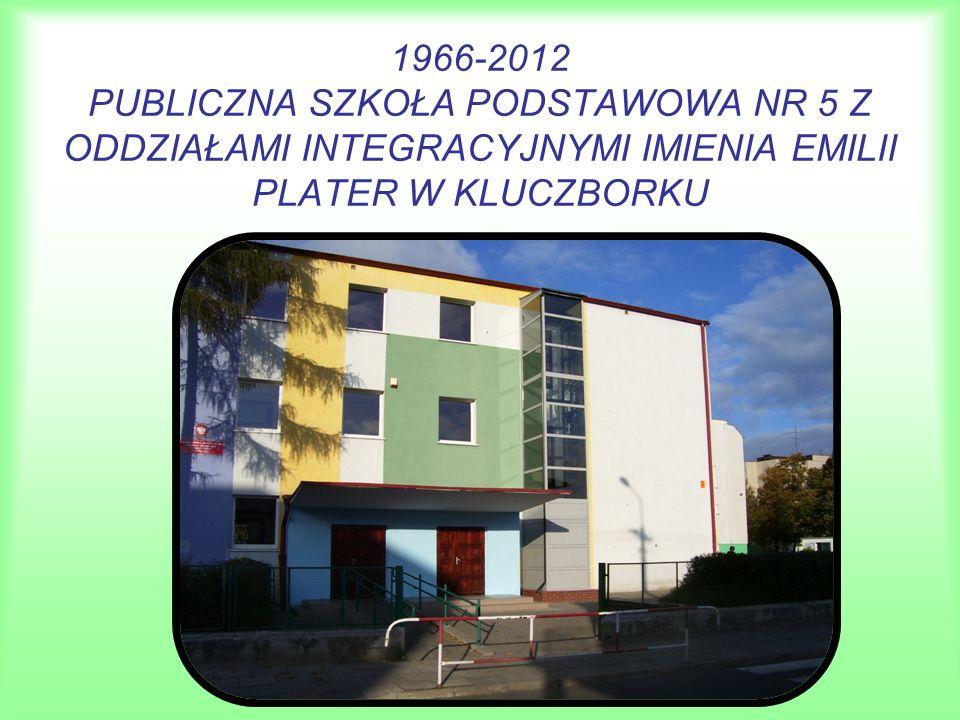 1966-2012 PUBLICZNA SZKOŁA PODSTAWOWA NR 5 Z ODDZIAŁAMI INTEGRACYJNYMI IMIENIA EMILII PLATER W KLUCZBORKU