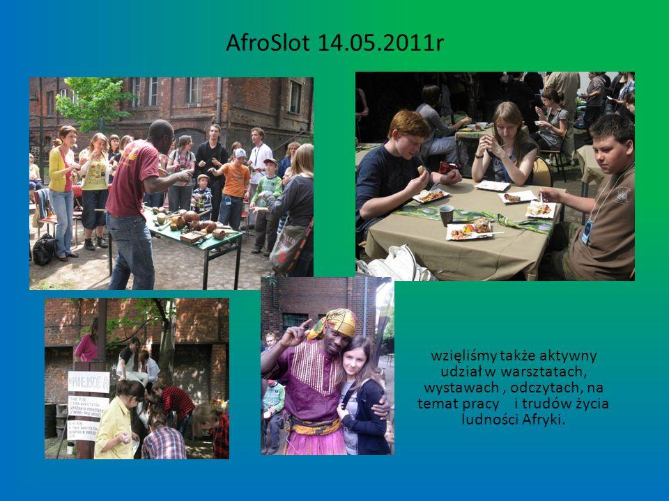 AfroSlot 14.05.2011rwzięliśmy także aktywny udział w warsztatach, wystawach , odczytach, na temat pracy i trudów życia ludności Afryki.