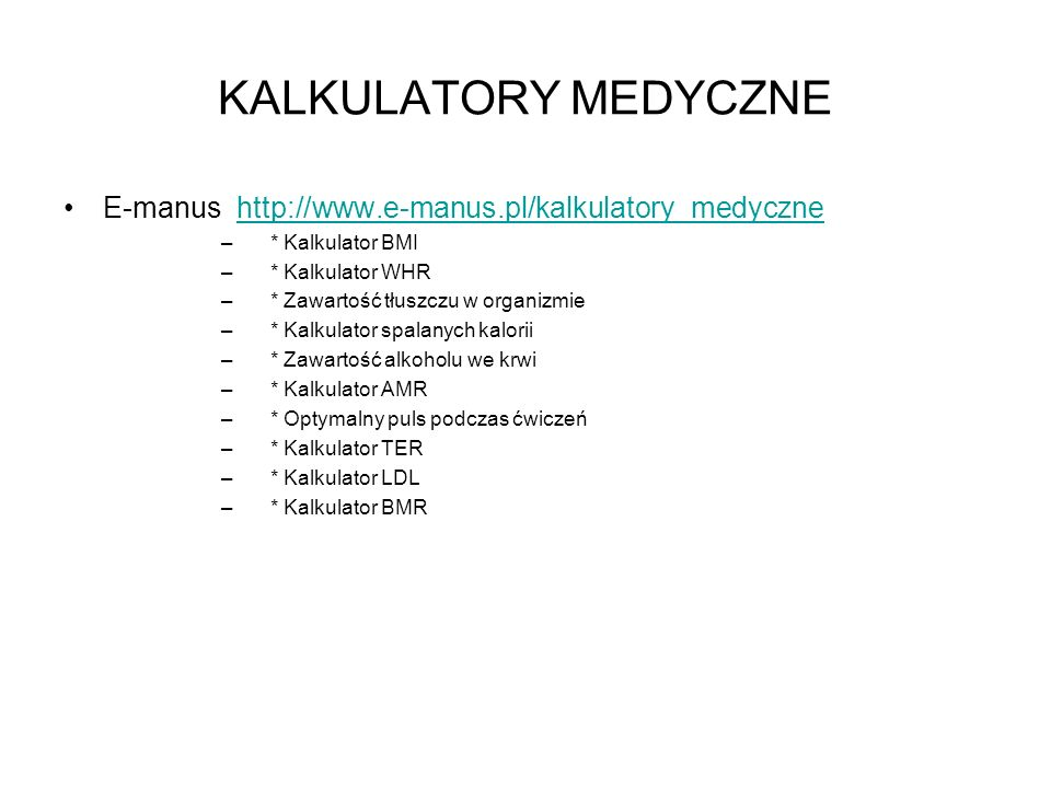 KALKULATORY MEDYCZNE E-manus http://www.e-manus.pl/kalkulatory_medyczne. * Kalkulator BMI. * Kalkulator WHR.