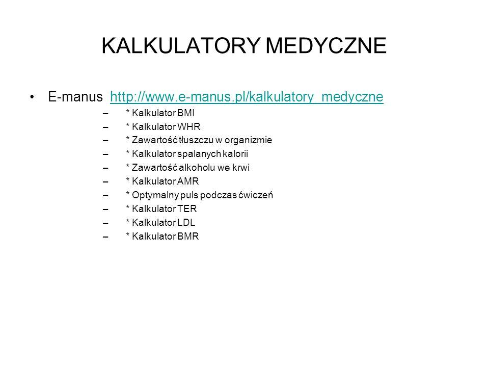 KALKULATORY MEDYCZNEE-manus http://www.e-manus.pl/kalkulatory_medyczne. * Kalkulator BMI. * Kalkulator WHR.