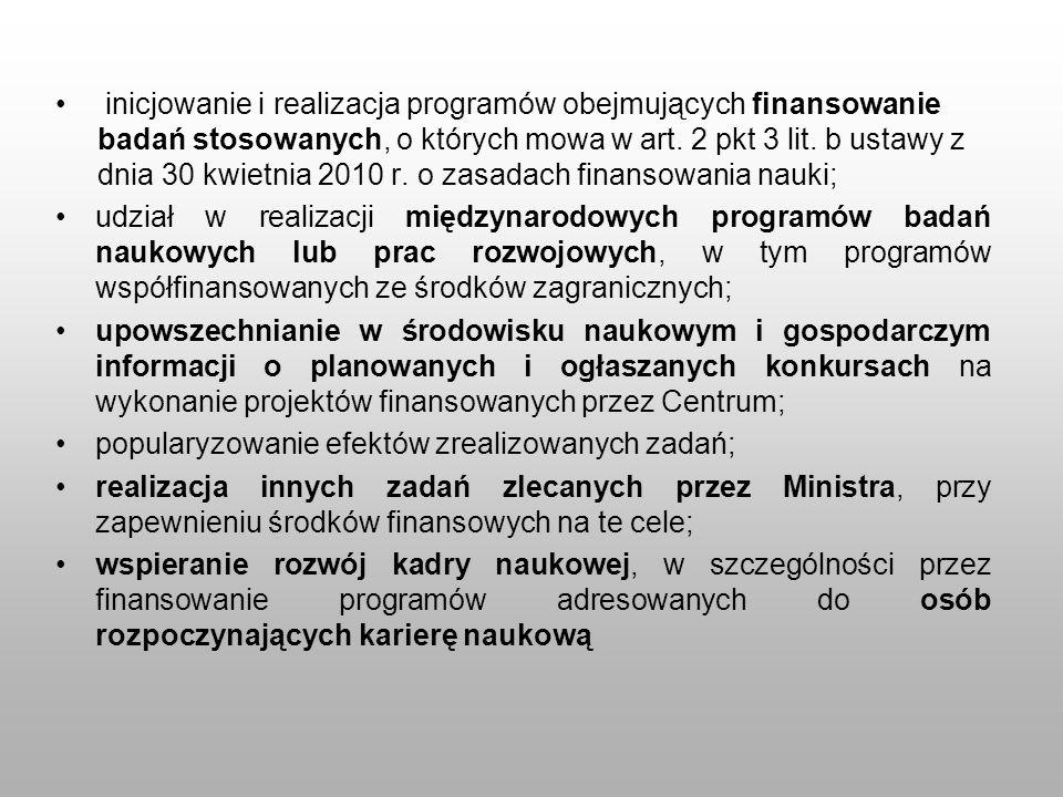 inicjowanie i realizacja programów obejmujących finansowanie badań stosowanych, o których mowa w art. 2 pkt 3 lit. b ustawy z dnia 30 kwietnia 2010 r. o zasadach finansowania nauki;