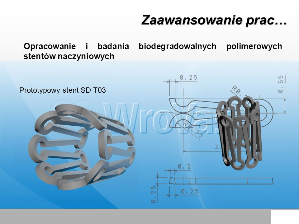 Zaawansowanie prac… Opracowanie i badania biodegradowalnych polimerowych stentów naczyniowych. Prototypowy stent SD T03.