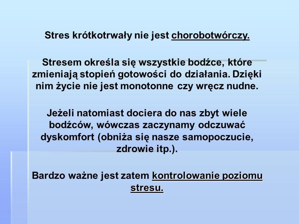 Stres krótkotrwały nie jest chorobotwórczy.