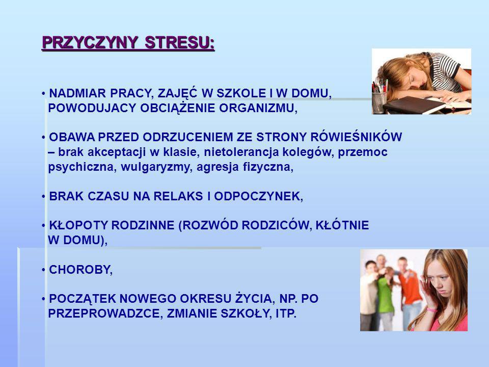 PRZYCZYNY STRESU: NADMIAR PRACY, ZAJĘĆ W SZKOLE I W DOMU,