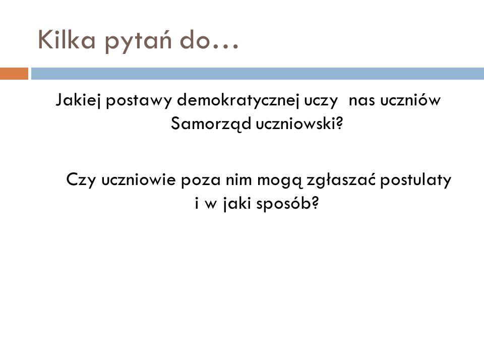Kilka pytań do…Jakiej postawy demokratycznej uczy nas uczniów Samorząd uczniowski.