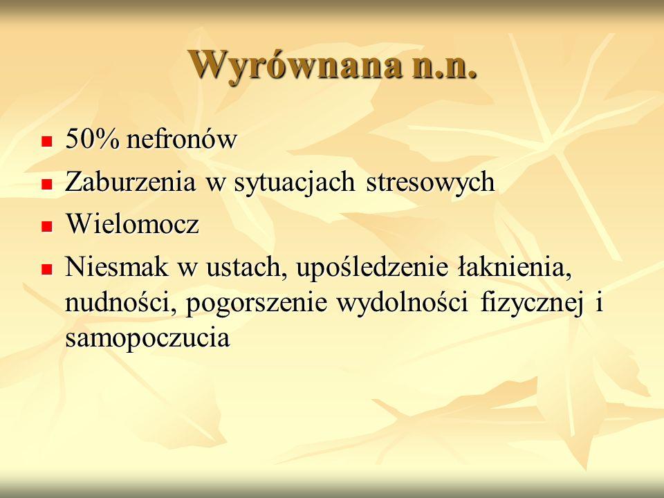 Wyrównana n.n. 50% nefronów Zaburzenia w sytuacjach stresowych