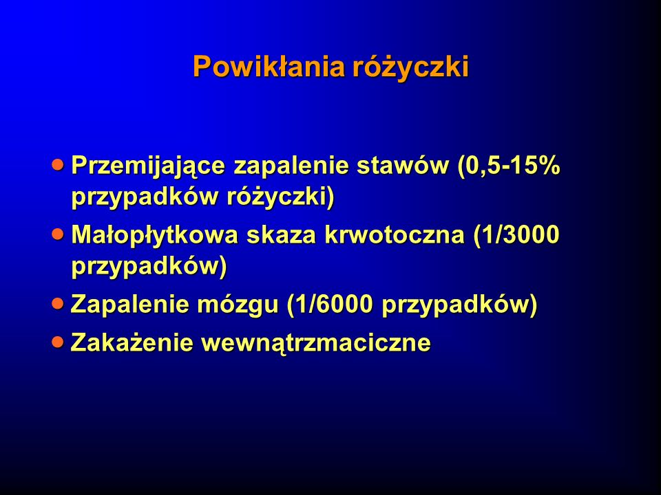 Powikłania różyczkiPrzemijające zapalenie stawów (0,5-15% przypadków różyczki) Małopłytkowa skaza krwotoczna (1/3000 przypadków)