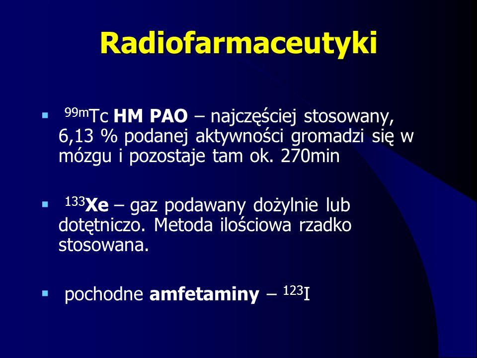 Radiofarmaceutyki 99mTc HM PAO – najczęściej stosowany, 6,13 % podanej aktywności gromadzi się w mózgu i pozostaje tam ok. 270min.