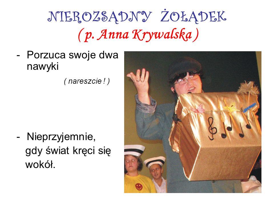 NIEROZSĄDNY ŻOŁĄDEK ( p. Anna Krywalska )