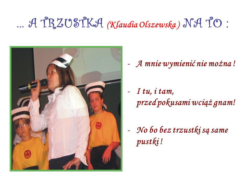 … A TRZUSTKA (Klaudia Olszewska ) NA TO :