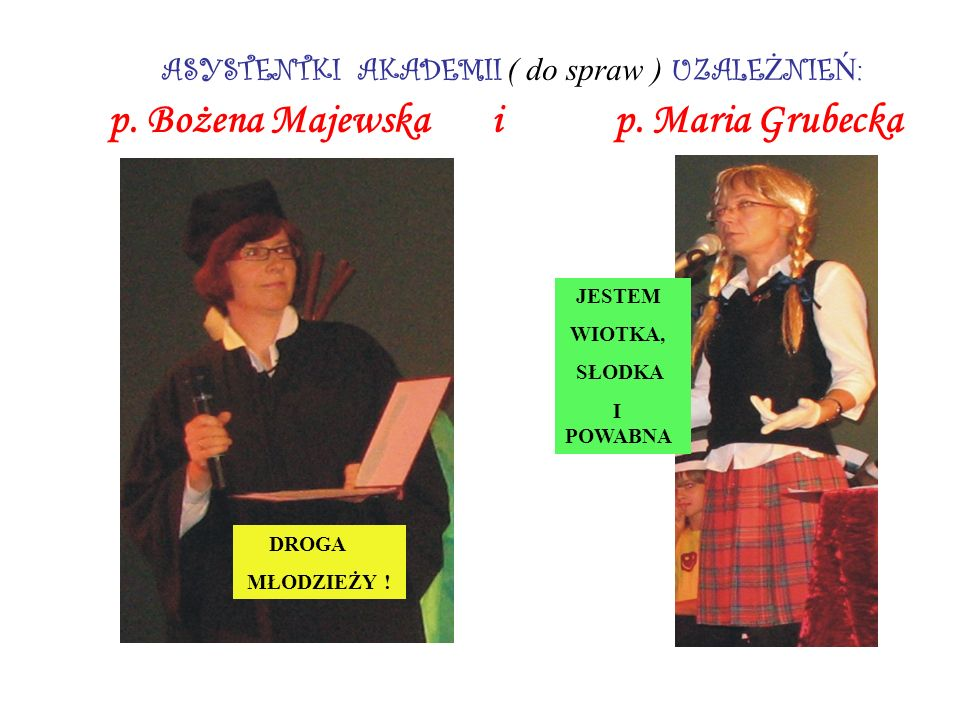 ASYSTENTKI AKADEMII ( do spraw ) UZALEŻNIEŃ: p. Bożena Majewska i p