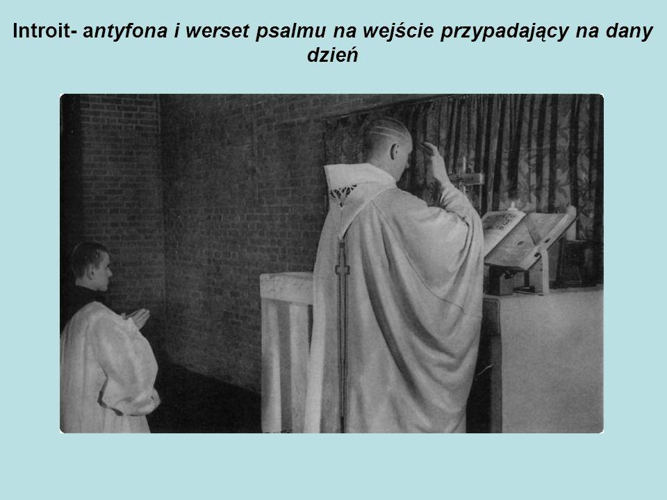 Introit- antyfona i werset psalmu na wejście przypadający na dany dzień