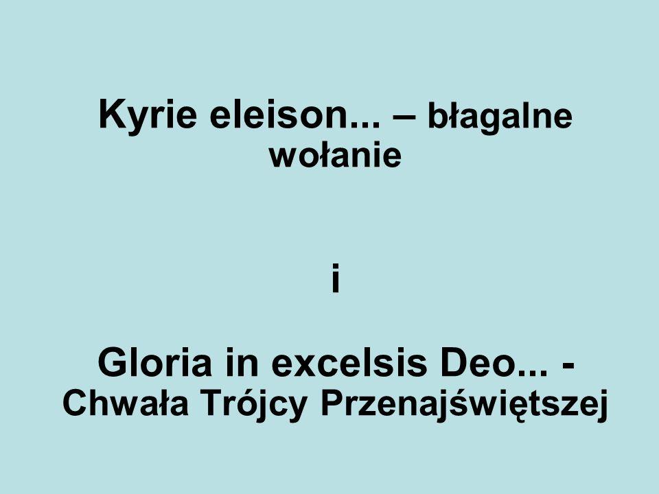 Kyrie eleison. – błagalne wołanie i Gloria in excelsis Deo