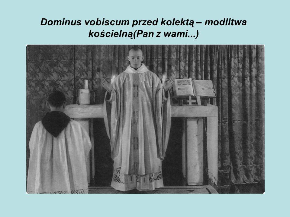 Dominus vobiscum przed kolektą – modlitwa kościelną(Pan z wami...)
