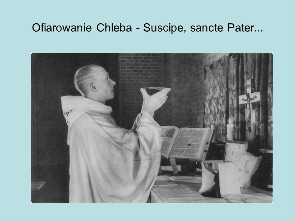 Ofiarowanie Chleba - Suscipe, sancte Pater...