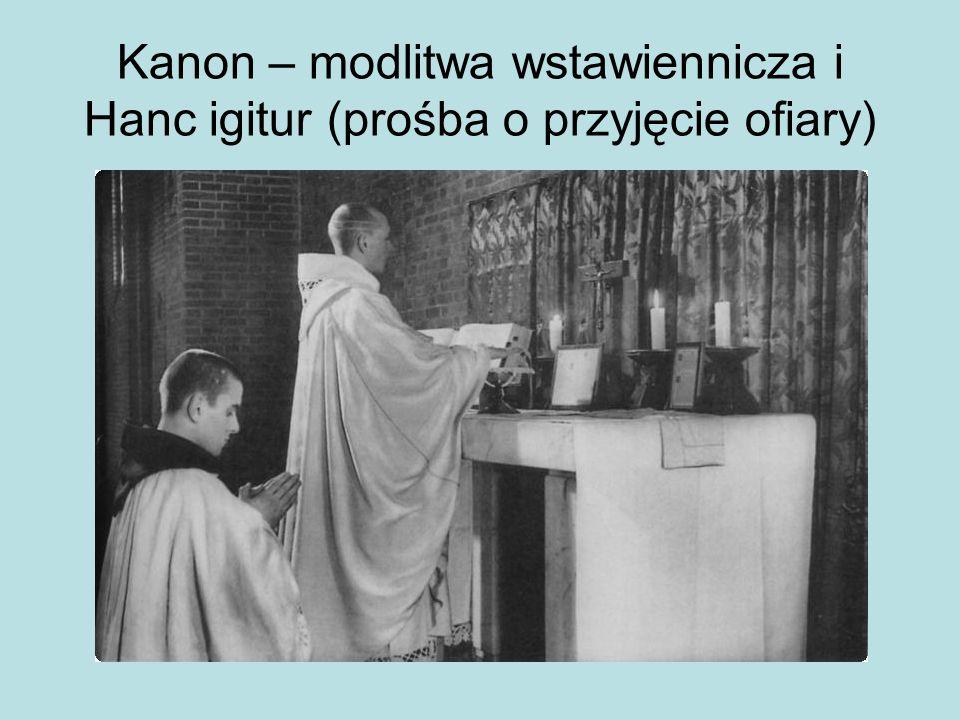 Kanon – modlitwa wstawiennicza i Hanc igitur (prośba o przyjęcie ofiary)