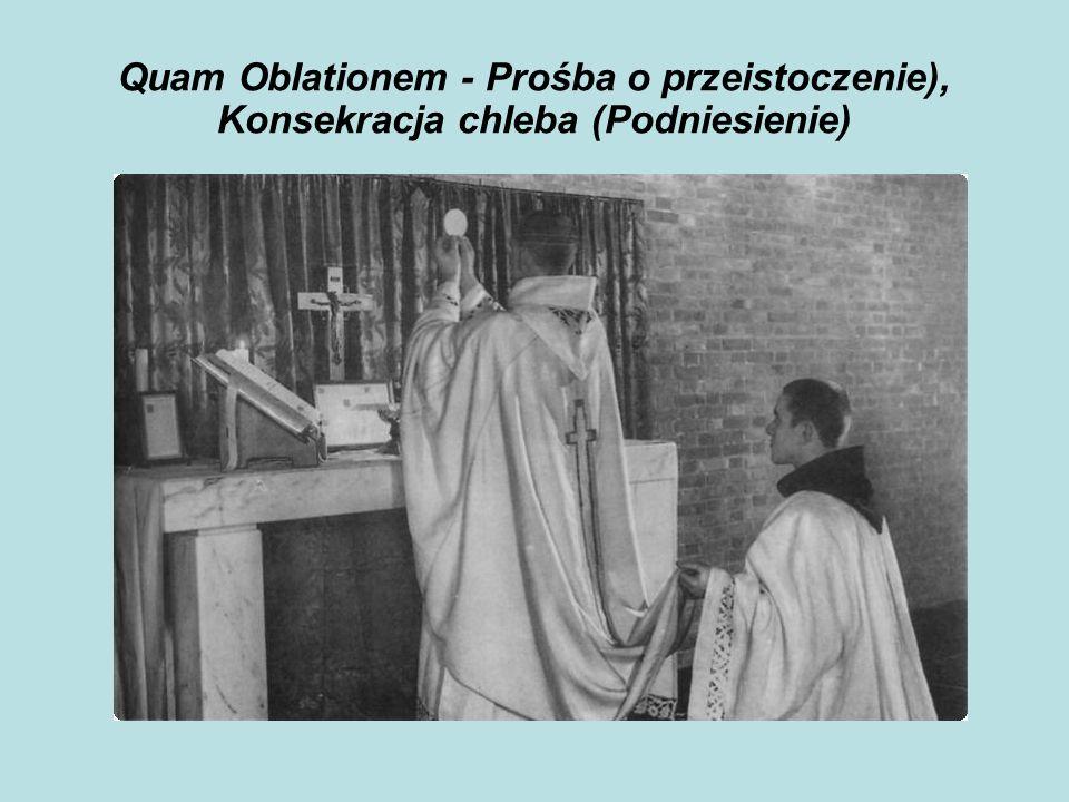 Quam Oblationem - Prośba o przeistoczenie), Konsekracja chleba (Podniesienie)