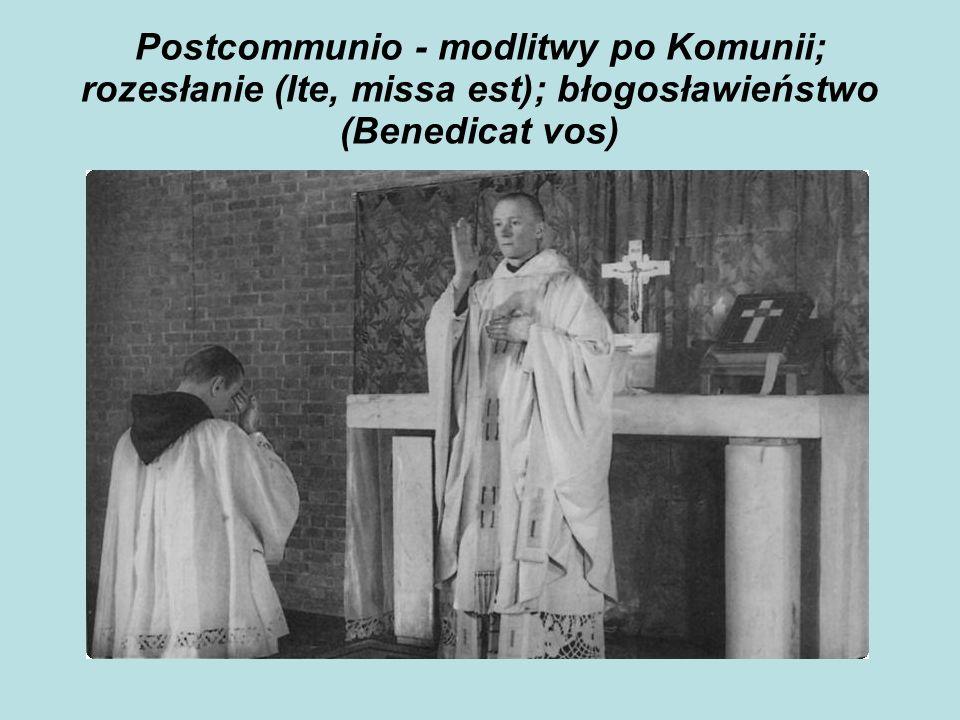 Postcommunio - modlitwy po Komunii; rozesłanie (Ite, missa est); błogosławieństwo (Benedicat vos)