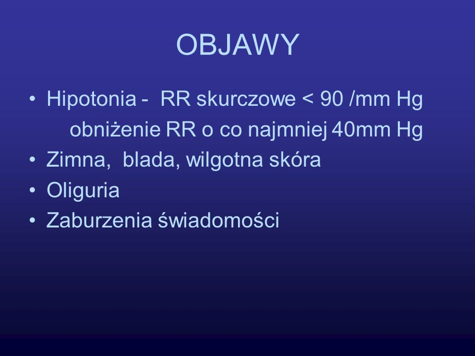 OBJAWY Hipotonia - RR skurczowe < 90 /mm Hg