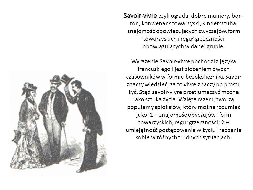 Savoir-vivre czyli ogłada, dobre maniery, bon-ton, konwenans towarzyski, kindersztuba; znajomość obowiązujących zwyczajów, form towarzyskich i reguł grzeczności obowiązujących w danej grupie.