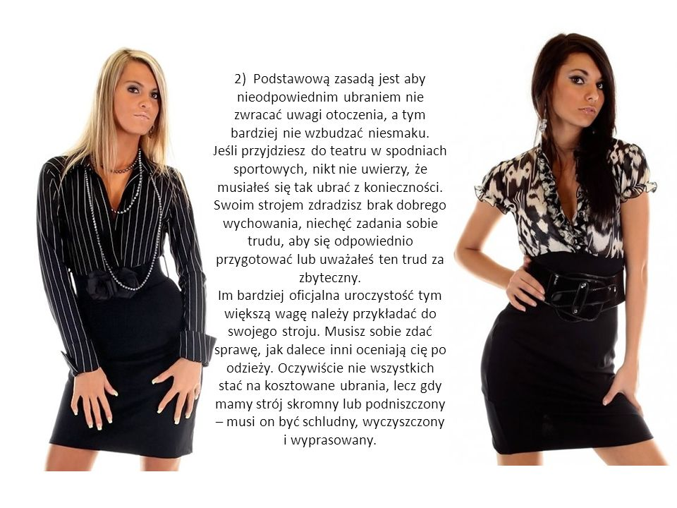 2) Podstawową zasadą jest aby nieodpowiednim ubraniem nie zwracać uwagi otoczenia, a tym bardziej nie wzbudzać niesmaku.