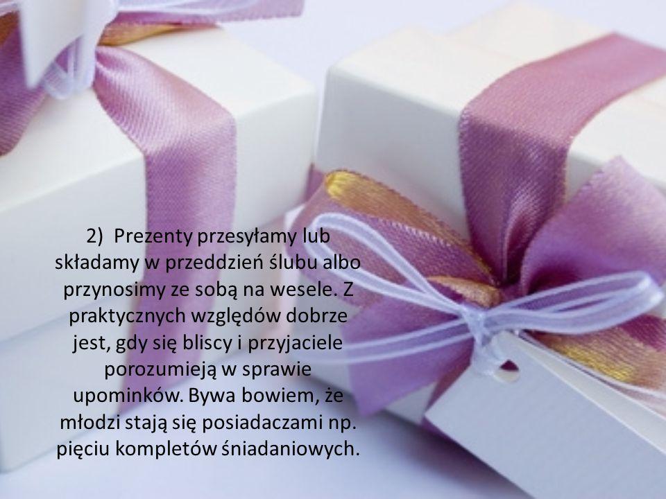 2) Prezenty przesyłamy lub składamy w przeddzień ślubu albo przynosimy ze sobą na wesele.